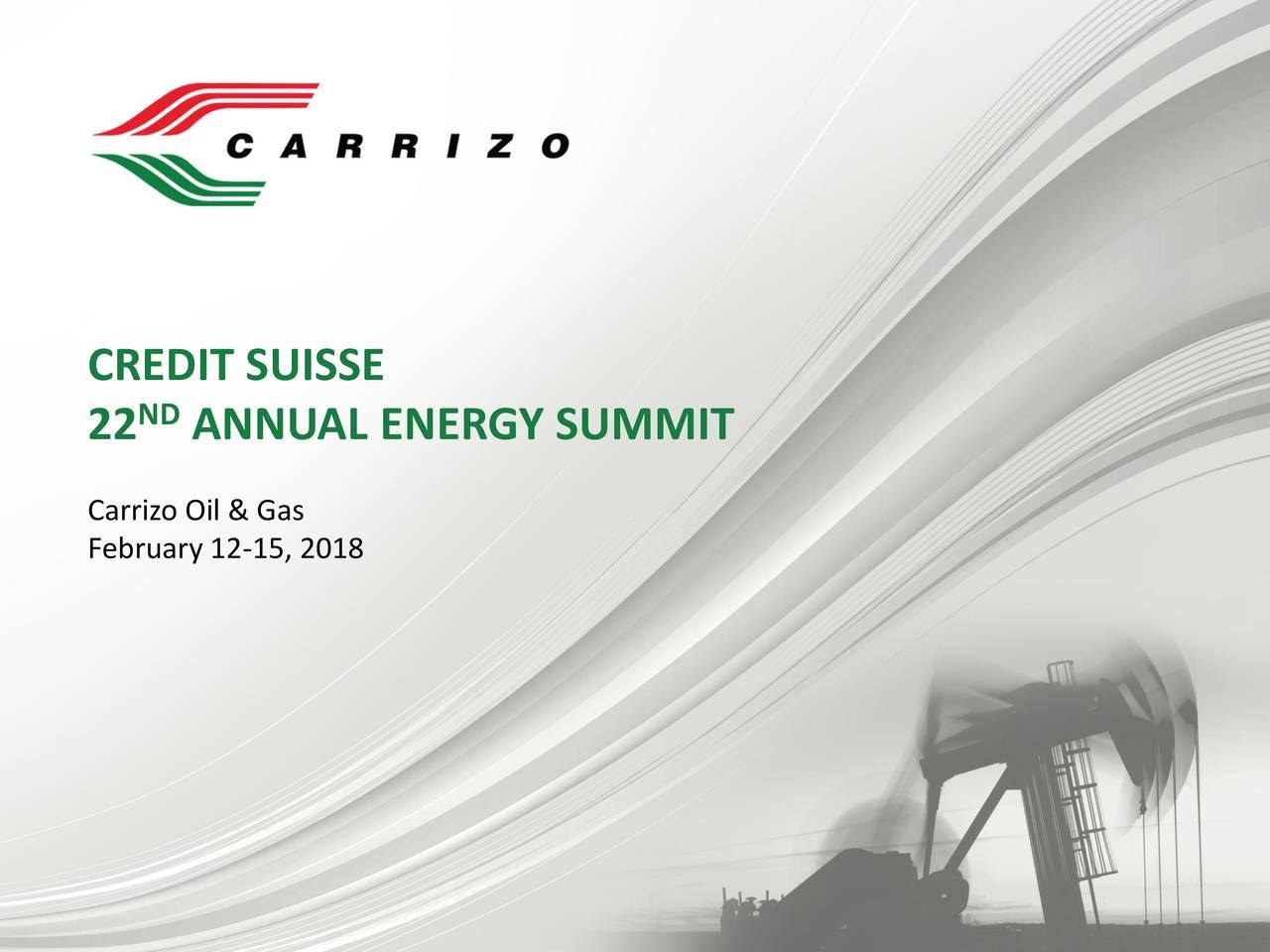 22 NDANNUAL ENERGY SUMMIT Carrizo Oil & Gas February 12-15, 2018