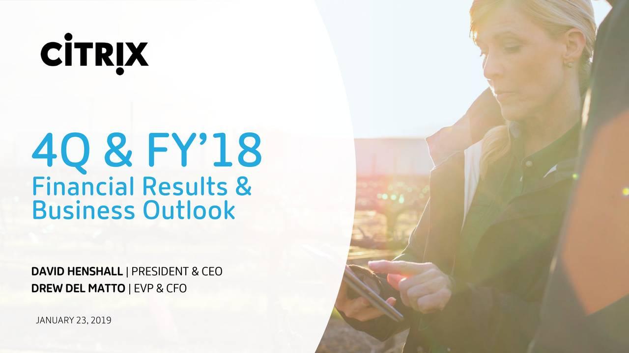 Financial Results & Business Outlook DAVID HENSHALL|PRESIDENT &CEO DREWDELMATTO|EVP&CFO JANUARY 23, 2019 1© 2019Citrix | Confidential