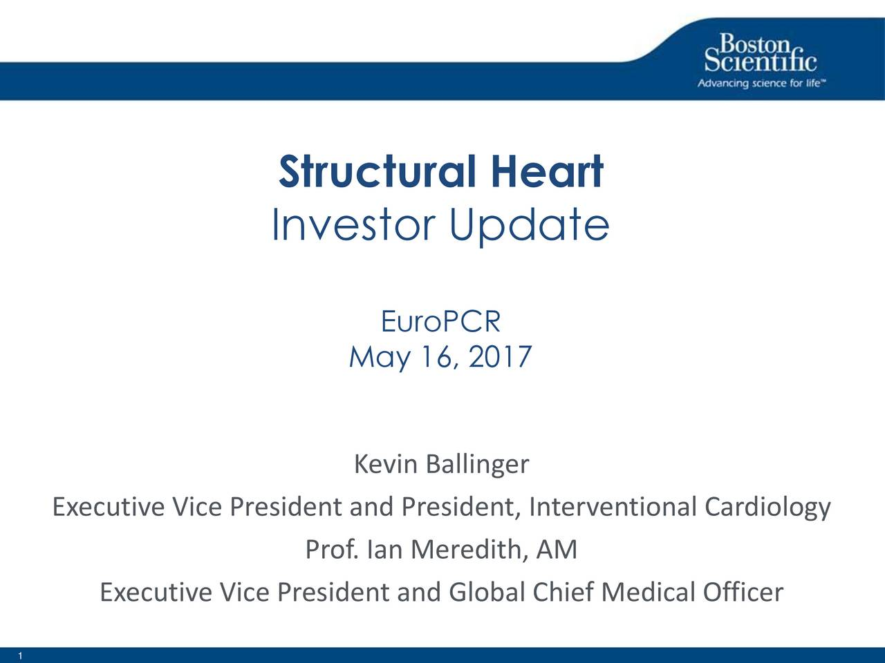 Investor Update EuroPCR May 16, 2017 Kevin Ballinger Executive Vice President and President, Interventional Cardiology Prof. Ian Meredith, AM Executive Vice President and Global Chief Medical Officer