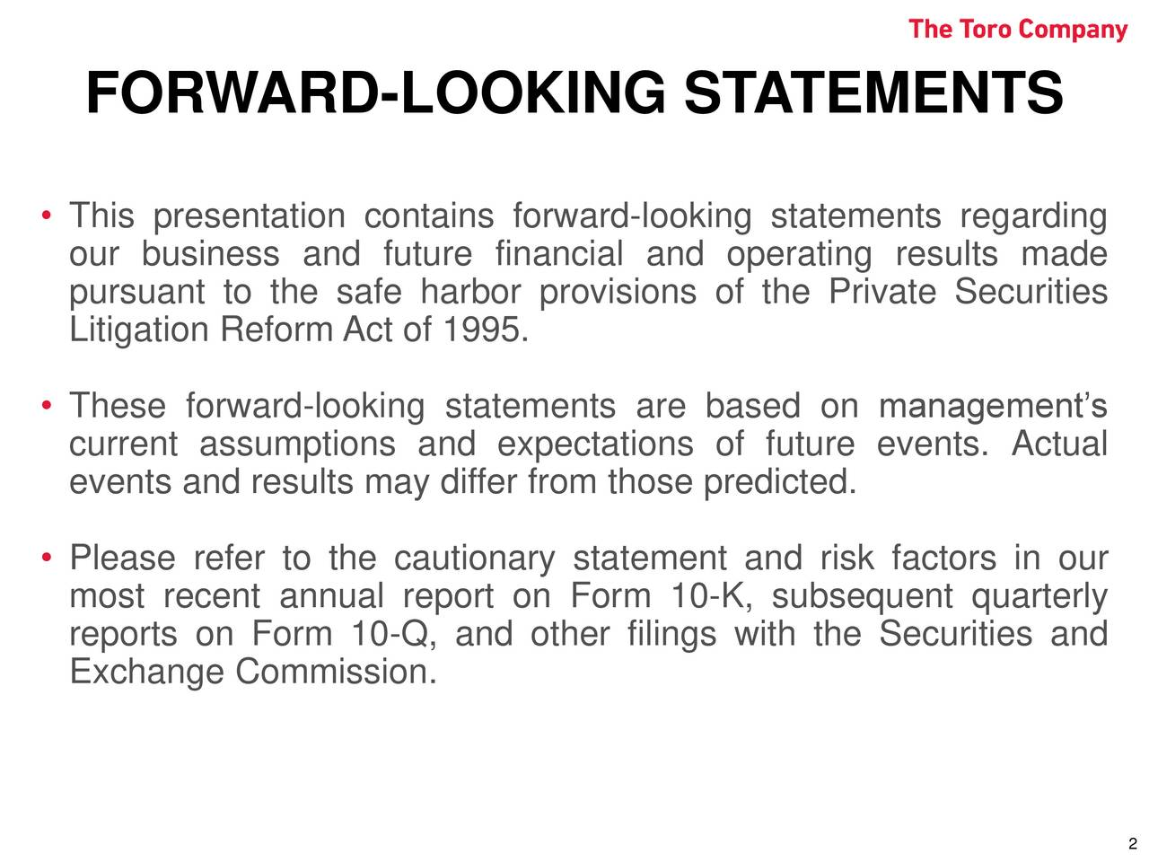 This presentation contains forward-looking statements regarding our business and future financial and operating results made pursuant to the safe harbor provisions of the Private Securities Litigation Reform Act of 1995. These forward-looking statements are based on managements current assumptions and expectations of future events. Actual events and results may differ from those predicted. Please refer to the cautionary statement and risk factors in our most recent annual report on Form 10-K, subsequent quarterly reports on Form 10-Q, and other filings with the Securities and Exchange Commission.