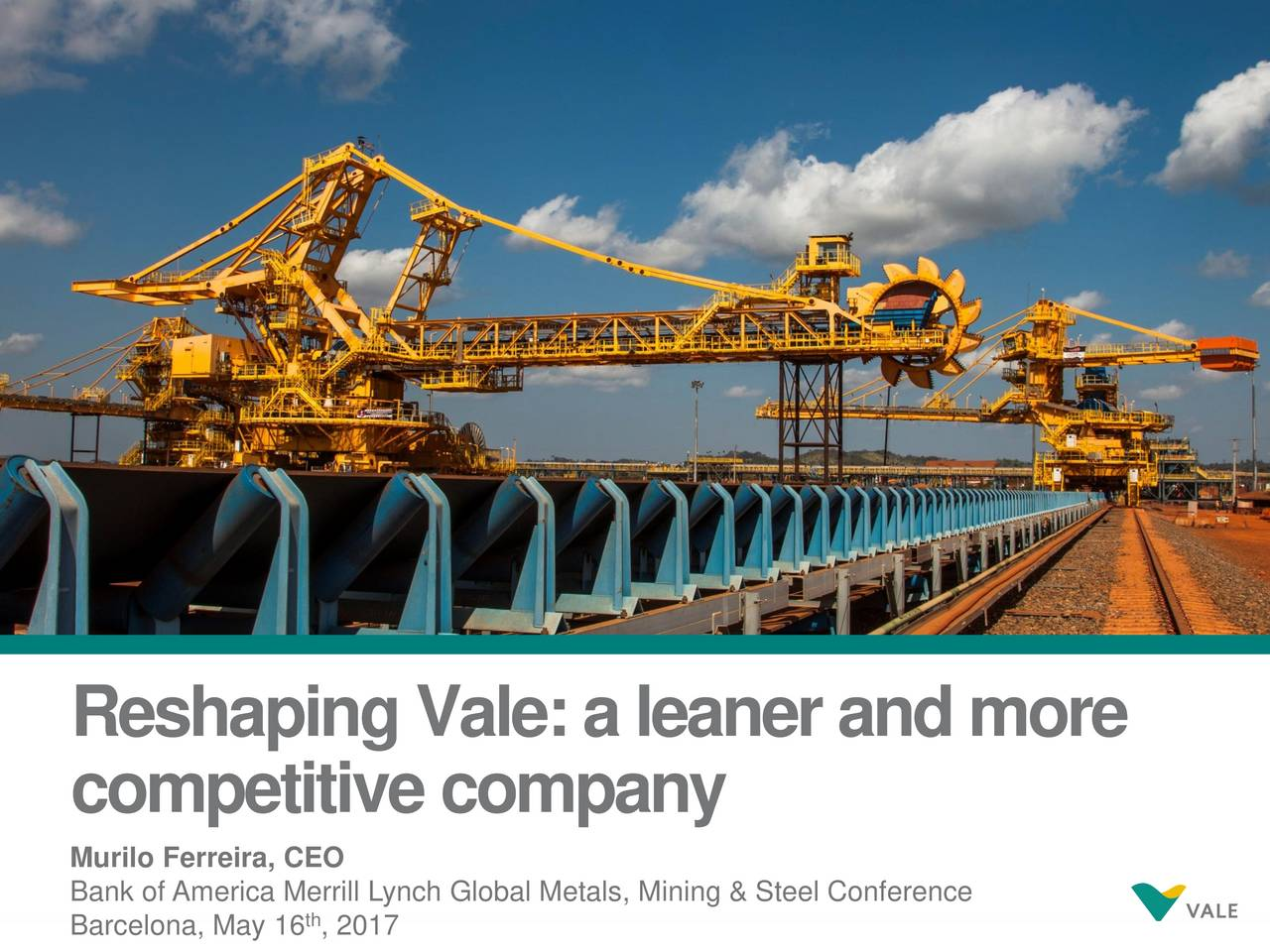 ReshapingVale:aleanerandmore competitivecompany Murilo Ferreira, CEO Bank of Amerith Merrill Lynch Global Metals, Mining & Steel Conference