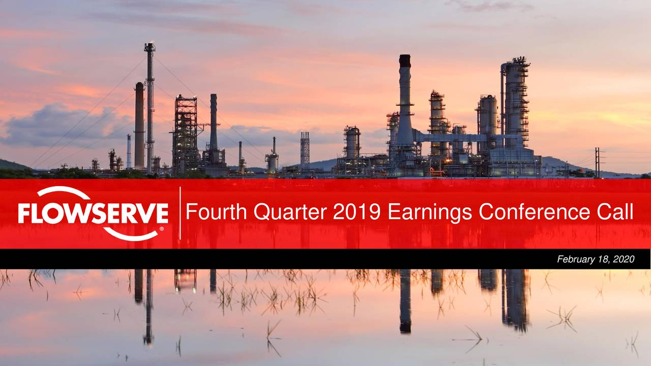 Flowserve Corporation 2019 Q4 - Results - Earnings Call Presentation - Flowserve Corporation (NYSE:FLS) | Seeking Alpha