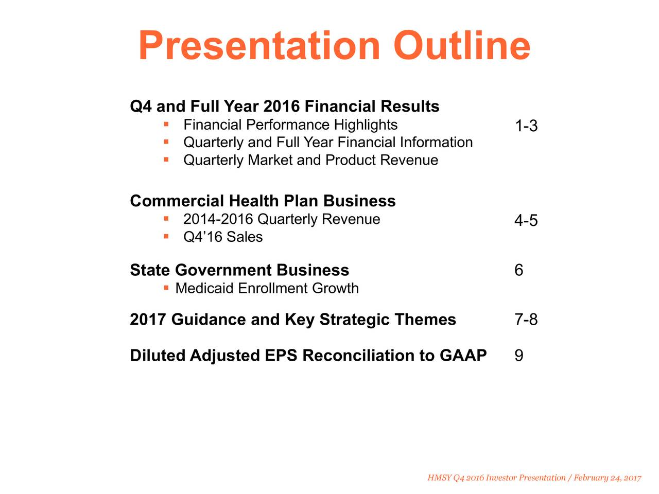 Q4 and Full Year 2016 Financial Results Financial Performance Highlights 1-3 Quarterly and Full Year Financial Information Quarterly Market and Product Revenue Commercial Health Plan Business 2014-2016 Quarterly Revenue 4-5 Q416 Sales State Government Business 6 Medicaid Enrollment Growth 2017 Guidance and Key Strategic Themes 7-8 Diluted Adjusted EPS Reconciliation to GAAP 9 HMSY Q4 2016 Investor Presentation / February 24, 2017
