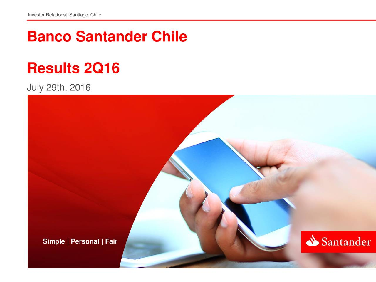 Banco Santander Chile Results 2Q16 July 29th, 2016 Simple | Personal | Fair