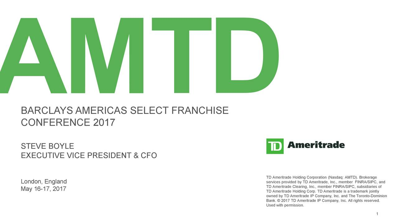 CONFERENCE 2017AS SELECT FRANCHISE STEVE BOYLE EXECUTIVE VICTD Ameritrade Holding Corporation (Nasdaq: AMTD). Brokerage May 16-17, 20Used with permission.trade IP Company, Inc. All rights reserved.