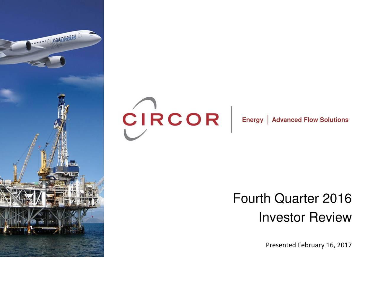 Fourth Quarter 2016 Investor Review Presented February 16, 2017