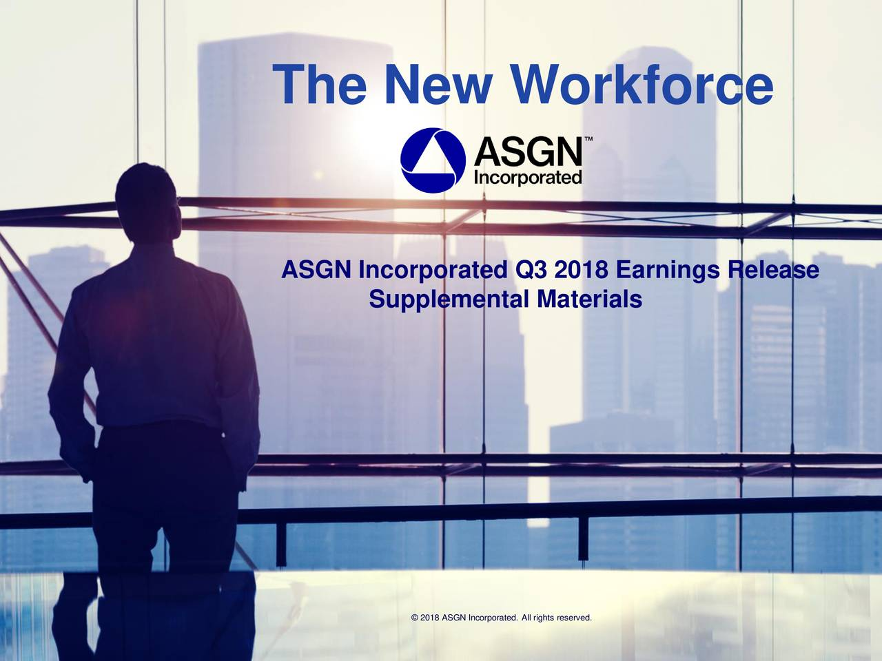 ASGN Incorporated Q3 2018 Earnings Release Supplemental Materials © 2018 ASGN Incorpor0ted. All rights reserved. © 2018 ASGN Incorporated. All rights reserved.