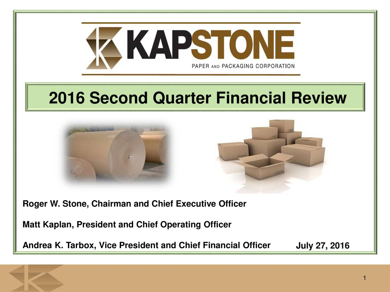 Roger W. Stone, Chairman and Chief Executive Officer Matt Kaplan, President and Chief Operating Officer Andrea K. Tarbox, Vice President and Chief Financial OfficerJuly 27, 2016 1