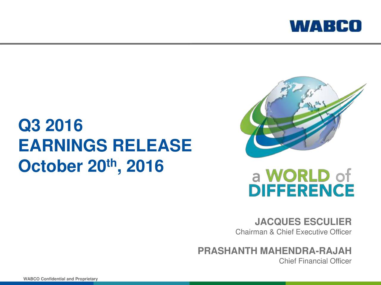 EARNINGS RELEASE th October 20 , 2016 Chairman & Chief Executive Officer PRASHANTH MAHENDRA-RAJAH Chief Financial Officer