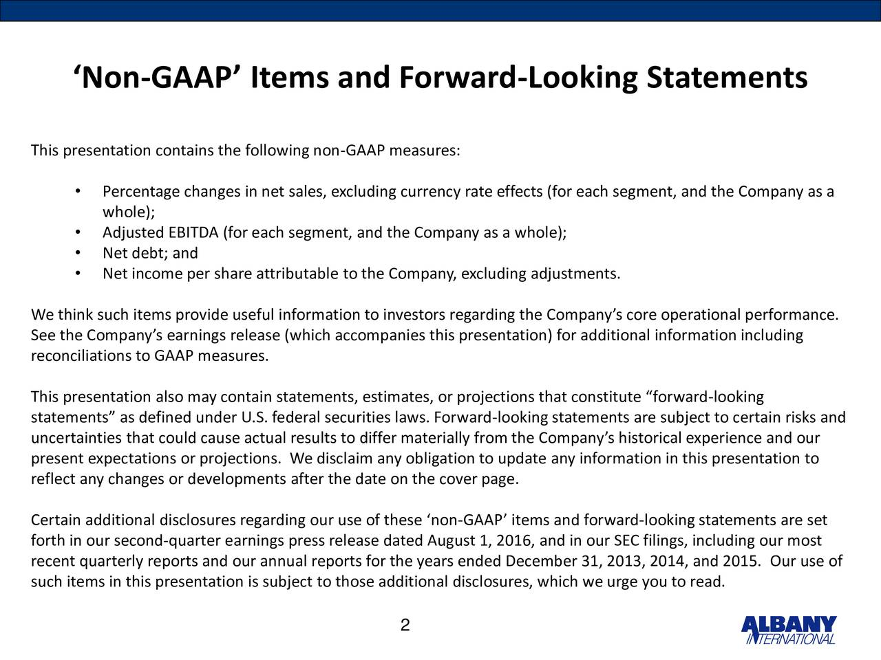 This presentation contains the following non-GAAP measures: Percentage changes in net sales, excluding currency rate effects (for each segment, and the Company as a whole); Adjusted EBITDA (for each segment, and the Company as a whole); Net debt; and Net income per share attributable to the Company, excluding adjustments. We think such items provide useful information to investors regarding the Companys core operational performance. See the Companys earnings release (which accompanies this presentation) for additional information including reconciliations to GAAP measures. This presentation also may contain statements, estimates, or projections that constitute forward-looking statements as defined under U.S. federal securities laws. Forward-looking statements are subject to certain risks and uncertainties that could cause actual results to differ materially from the Companys historical experience and our present expectations or projections. We disclaim any obligation to update any information in this presentation to reflect any changes or developments after the date on the cover page. Certain additional disclosures regarding our use of these non-GAAP items and forward-looking statements are set forth in our second-quarter earnings press release dated August 1, 2016, and in our SEC filings, including our most recent quarterly reports and our annual reports for the years ended December 31, 2013, 2014, and 2015. Our use of such items in this presentation is subject to those additional disclosures, which we urge you to read. 2