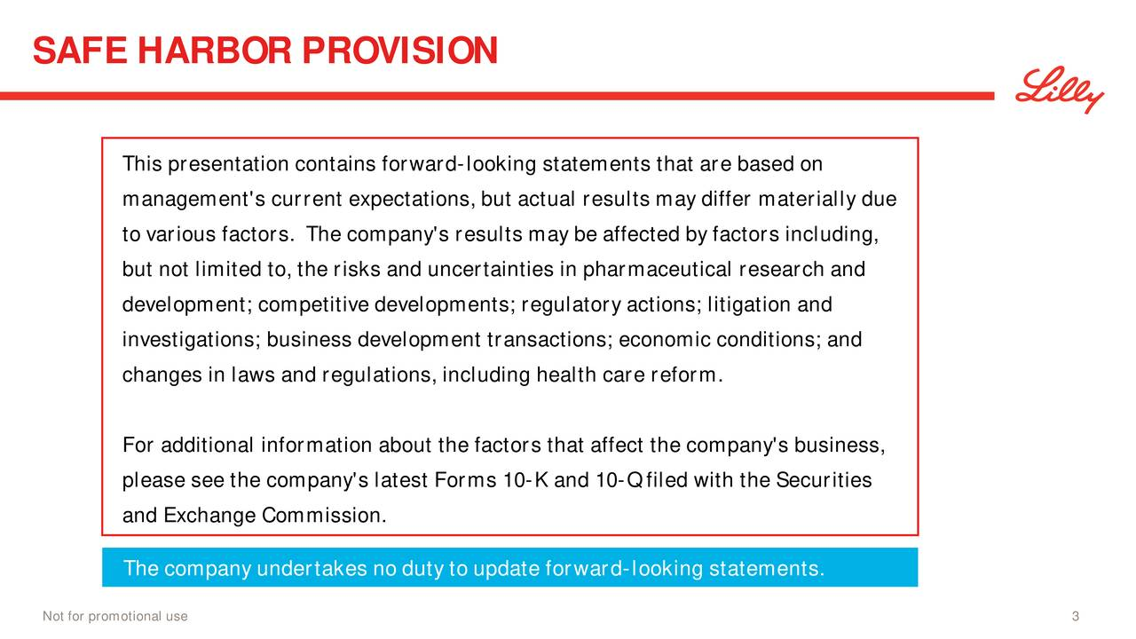 This presentation contains forward-looking statements that are based on management's current expectations, but actual results may differ materially due to various factors. The company's results may be affected by factors including, but not limited to, the risks and uncertainties in pharmaceutical research and development; competitive developments; regulatory actions; litigation and investigations; business development transactions; economic conditions; and changes in laws and regulations, including health care reform. For additional information about the factors that affect the company's business, please see the company's latest Forms 10-K and 10-Q filed with the Securities and Exchange Commission. The company undertakes no duty to update forward-looking statements. Not for promotional use 3