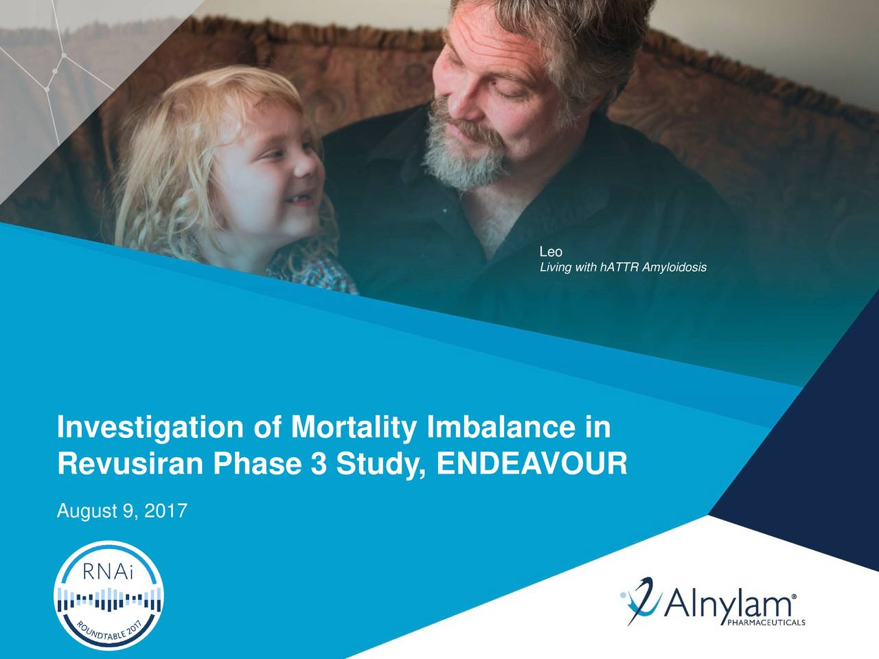 Living with hATTR Amyloidosis Investigation of Mortality Imbalance in Revusiran Phase 3 Study, ENDEAVOUR August 9, 2017