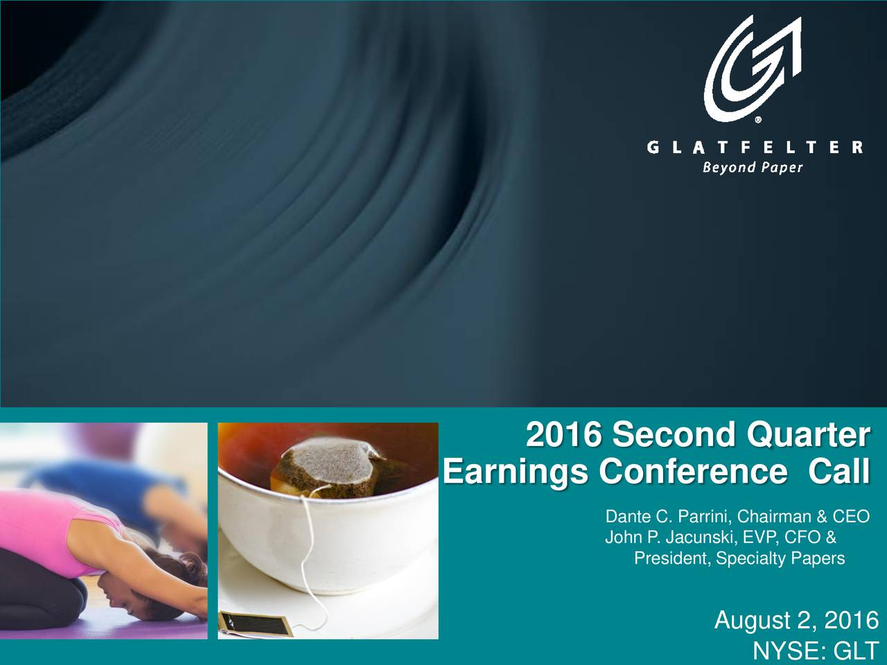 Earnings Conference Call Dante C. Parrini, Chairman & CEO John P. Jacunski, EVP, CFO & President, Specialty Papers August 2, 2016