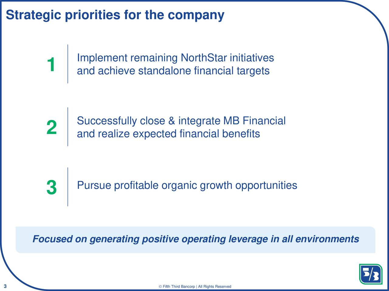 Implement remaining NorthStar initiatives 1 and achieve standalone financial targets Successfully close & integrate MB Financial 2 and realize expected financial benefits Pursue profitable organic growth opportunities 3 Focused on generating positive operating leverage in all environments Classification: Internal Use