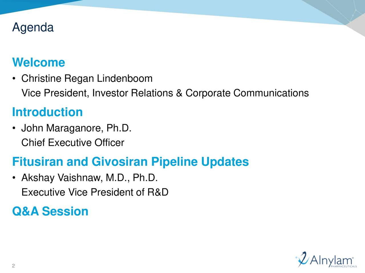Welcome Christine Regan Lindenboom Vice President, Investor Relations & Corporate Communications Introduction John Maraganore, Ph.D. Chief Executive Officer Fitusiran and Givosiran Pipeline Updates Akshay Vaishnaw, M.D., Ph.D. Executive Vice President of R&D Q&A Session 2