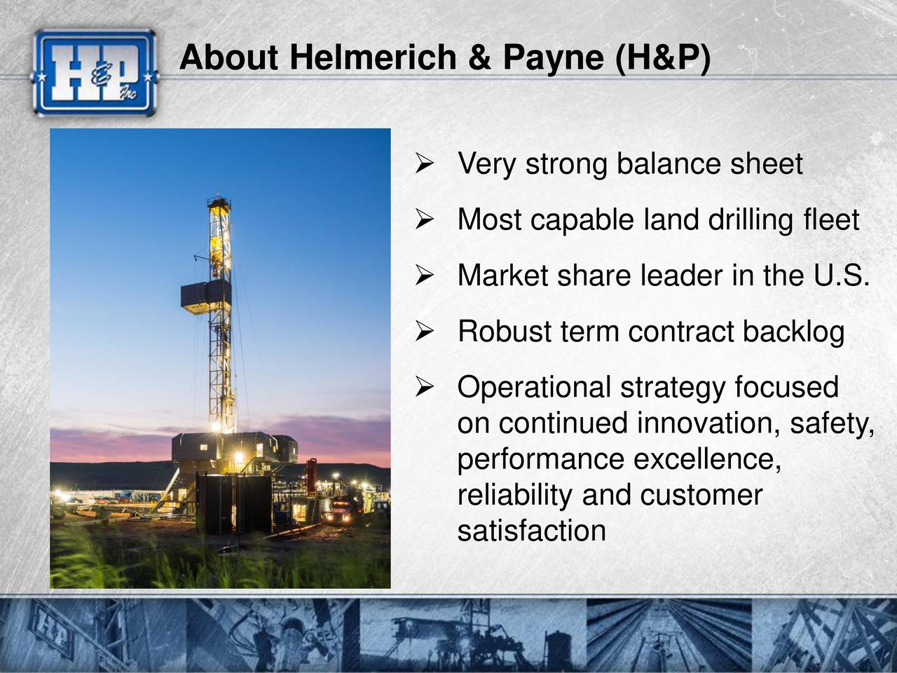Very strong balance sheet Most capable land drilling fleet Market share leader in the U.S. Robust term contract backlog Operational strategy focused on continued innovation, safety, performance excellence, reliability and customer satisfaction