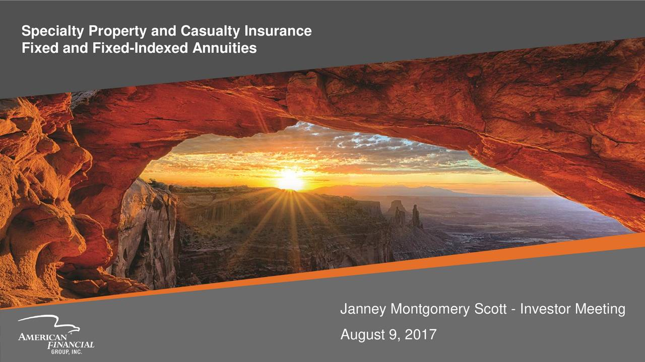 Fixed and Fixed-Indexed Annuities Janney Montgomery Scott - Investor Meeting August 9, 2017