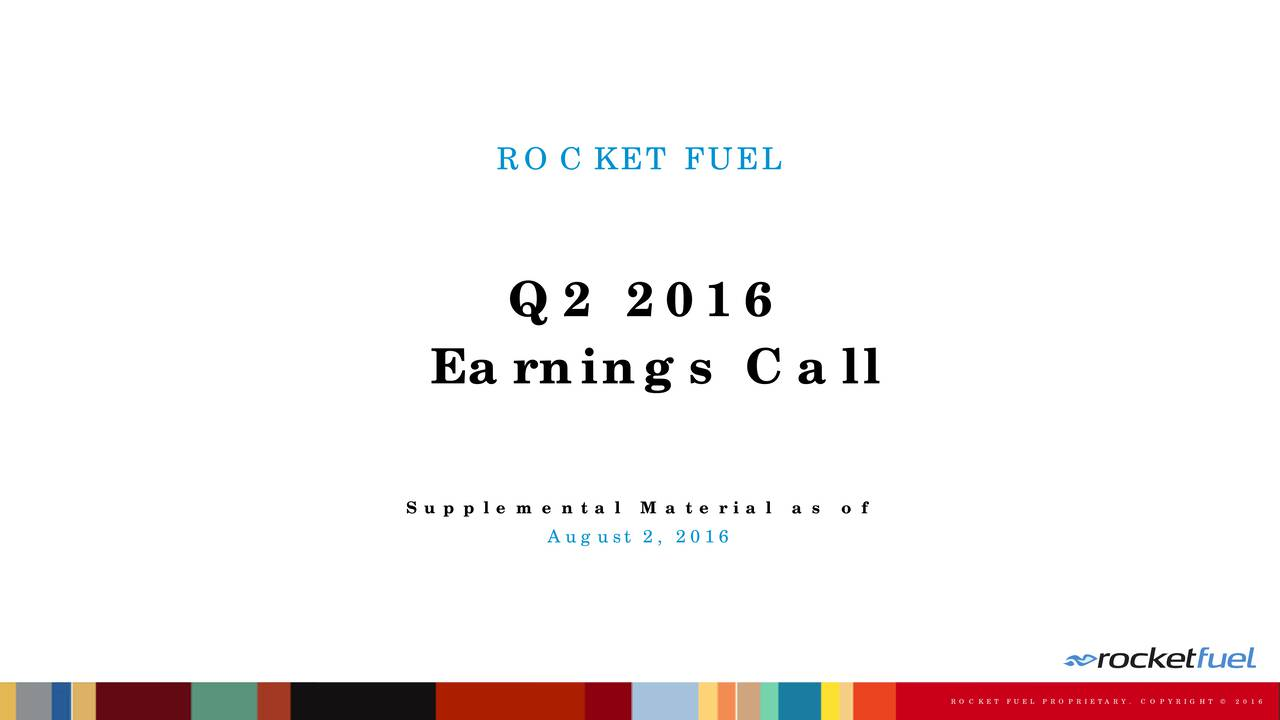 Q2 2016 Earnings Call Supplemental Material as of August 2, 2016 1 R OC F UEL P R OPC O P Y R I G H T  2016