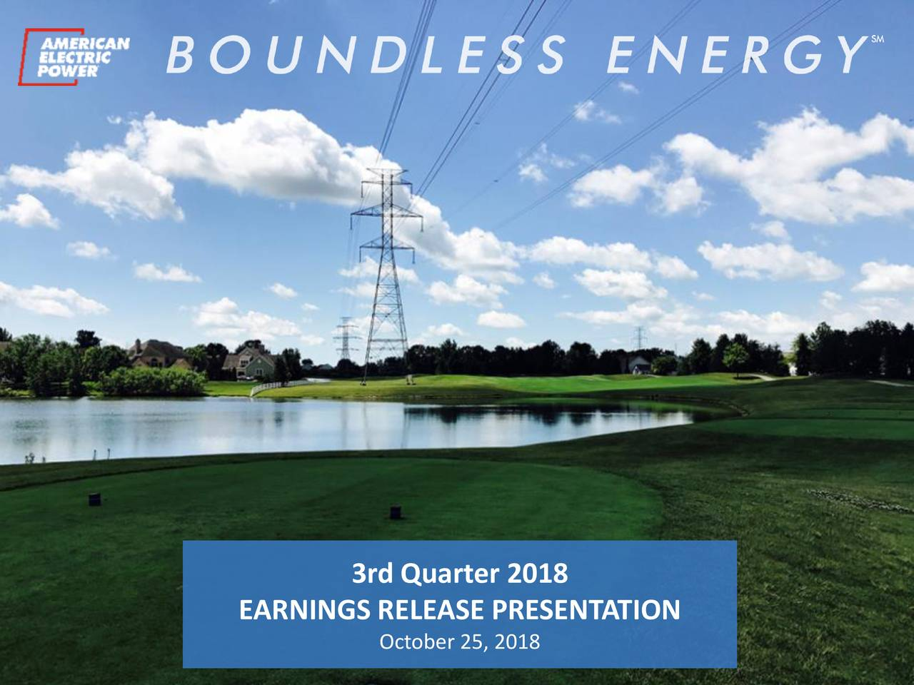 EARNINGS RELEASE PRESENTATION October 25, 2018 September Investor Meetings | aep.com 1