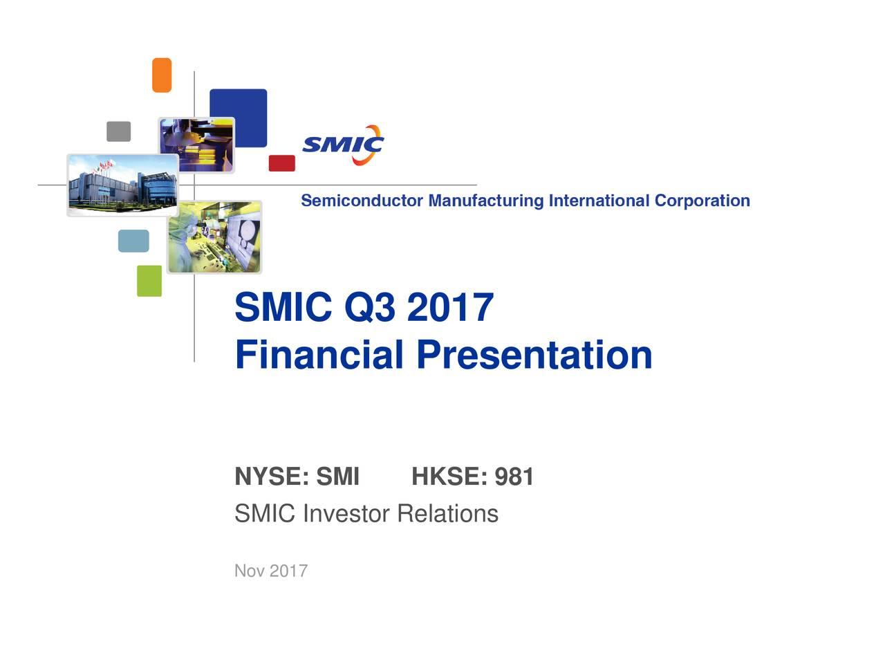 Financial Presentation NYSE: SMI HKSE: 981 SMIC Investor Relations Nov 2017