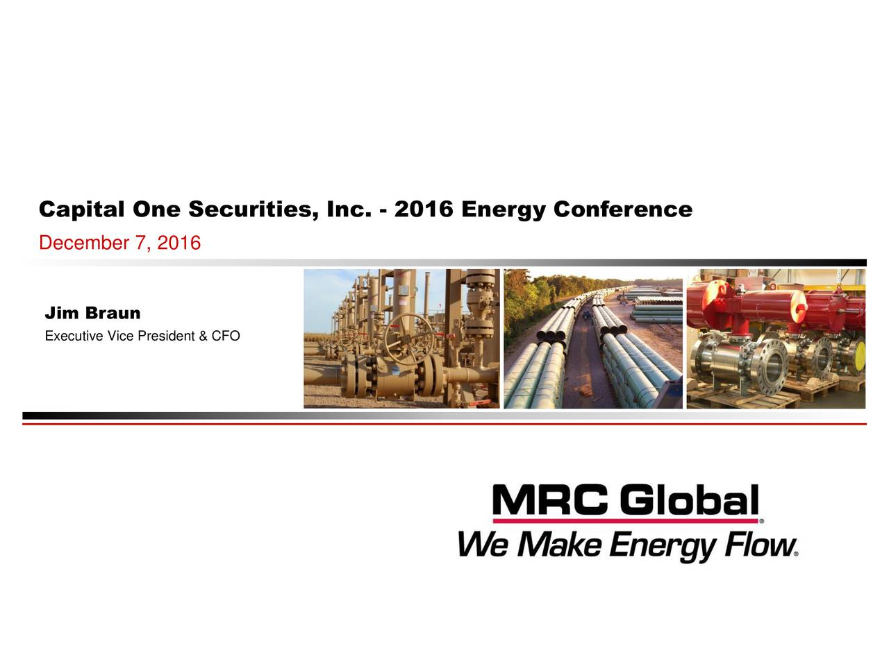 Capital One Securities, Inc. - 2016 Energy Conference December 7, 2016 Jim Braun Executive Vice President & CFO