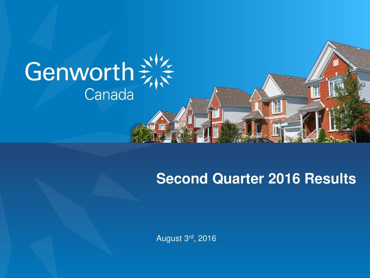 August 3 , 2016 Q2 2016 ResultGenworth MI Cana1a Inc.