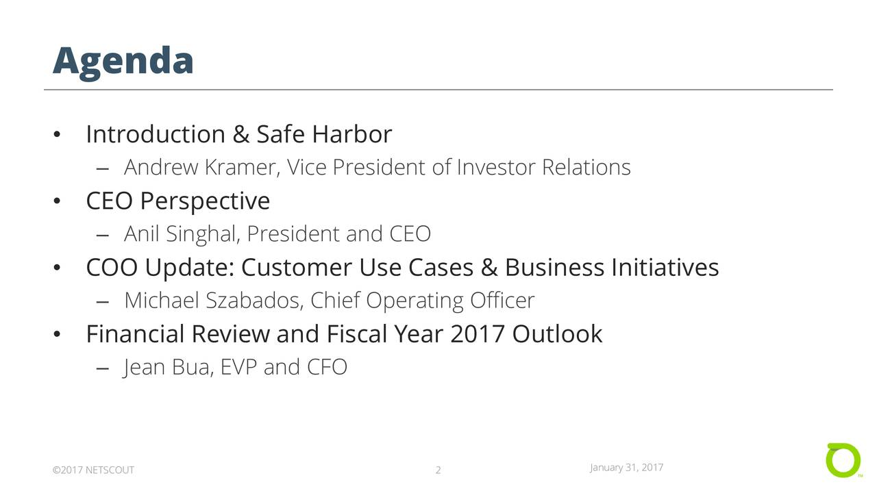 Introduction & Safe Harbor Andrew Kramer, Vice President of Investor Relations CEO Perspective Anil Singhal, President and CEO COO Update: Customer Use Cases & Business Initiatives Michael Szabados, Chief Operating Officer Financial Review and Fiscal Year 2017 Outlook Jean Bua, EVP and CFO 2017 NETSCOUT 2 January 31, 2017