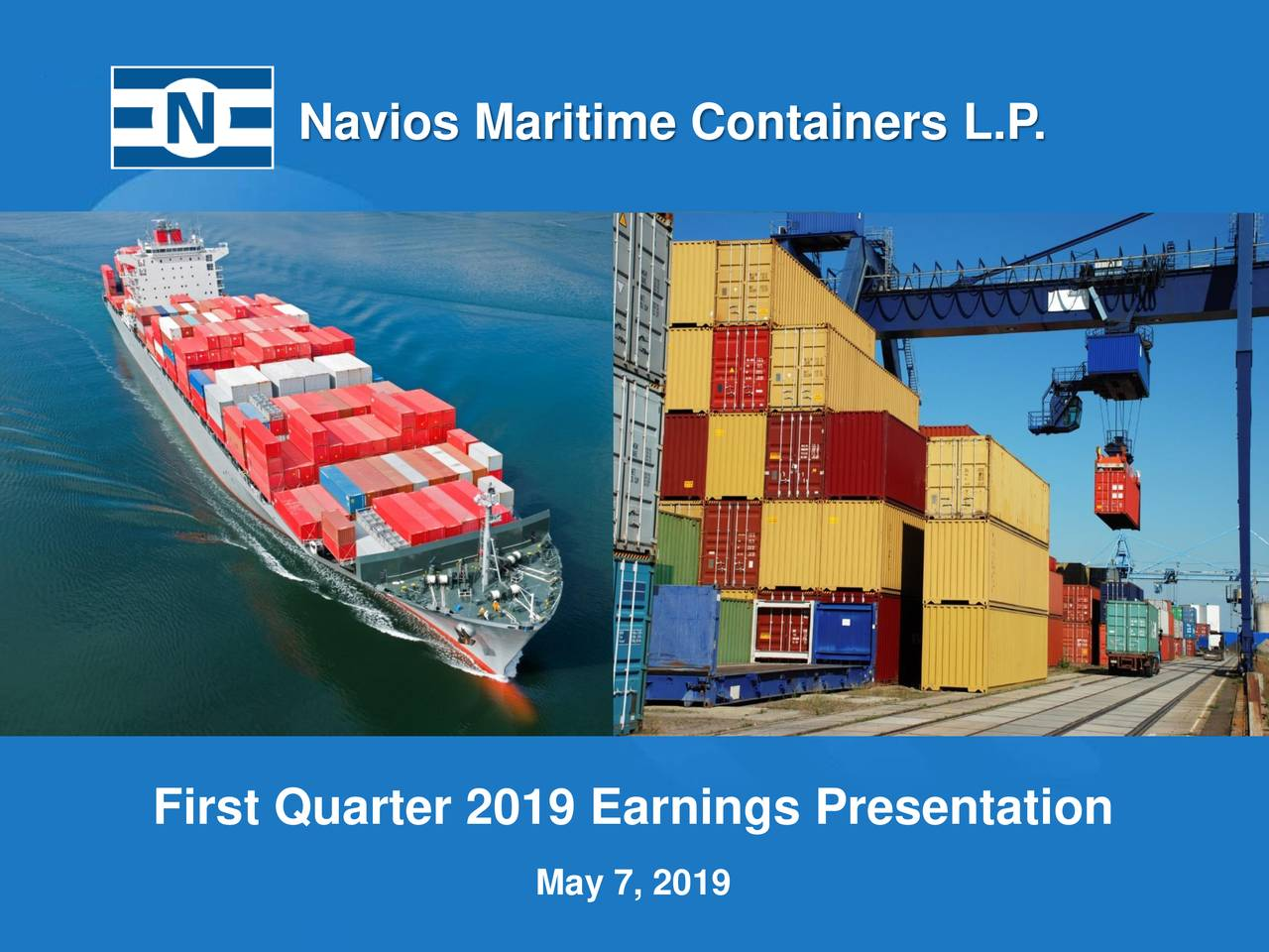 Navios Maritime Containers L.P . Scheme 0,0,0 255,255,255 128,128,128 255,255,255 221,242,250 51,51,153 0,153,153 153,204,0 First Quarter 2019 Earnings Presentation May 7, 2019