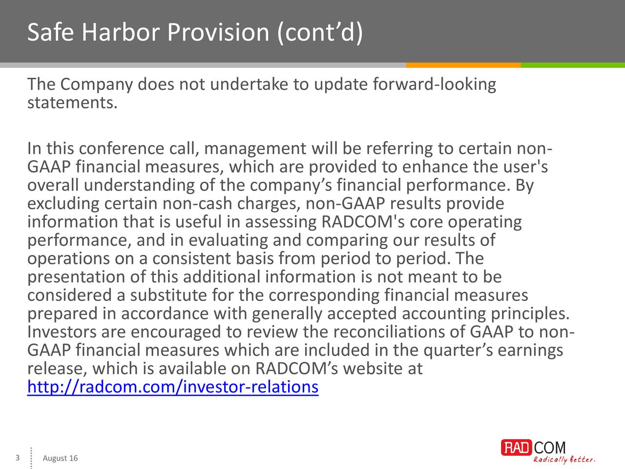 The Company does not undertake to update forward-looking statements. In this conference call, management will be referring to certain non- GAAP financial measures, which are provided to enhance the user's overall understanding of the companys financial performance. By excluding certain non-cash charges, non-GAAP results provide information that is useful in assessing RADCOM's core operating performance, and in evaluating and comparing our results of operations on a consistent basis from period to period. The presentation of this additional information is not meant to be considered a substitute for the corresponding financial measures prepared in accordance with generally accepted accounting principles. Investors are encouraged to review the reconciliations of GAAP to non- GAAP financial measures which are included in the quarters earnings release, which is available on RADCOMs website at http://radcom.com/investor-relations