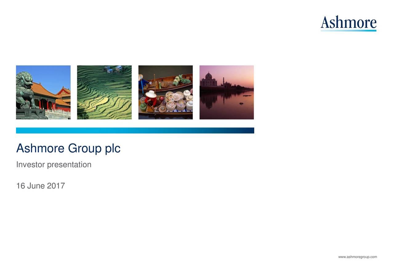 Investor presentation 16 June 2017 www.ashmoregroup.com