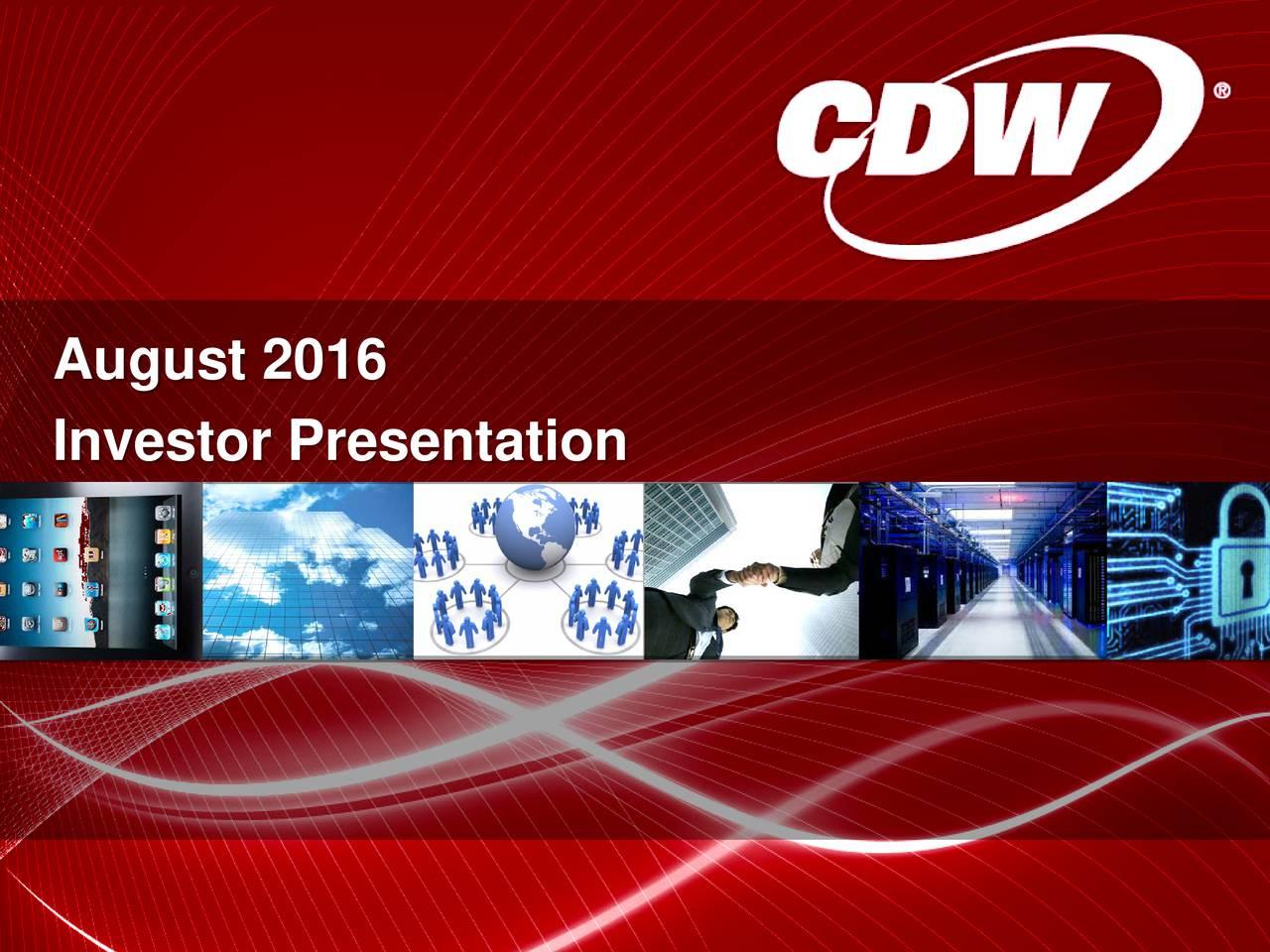 August 2016 Investor Presentation 2012 CDW Corporation