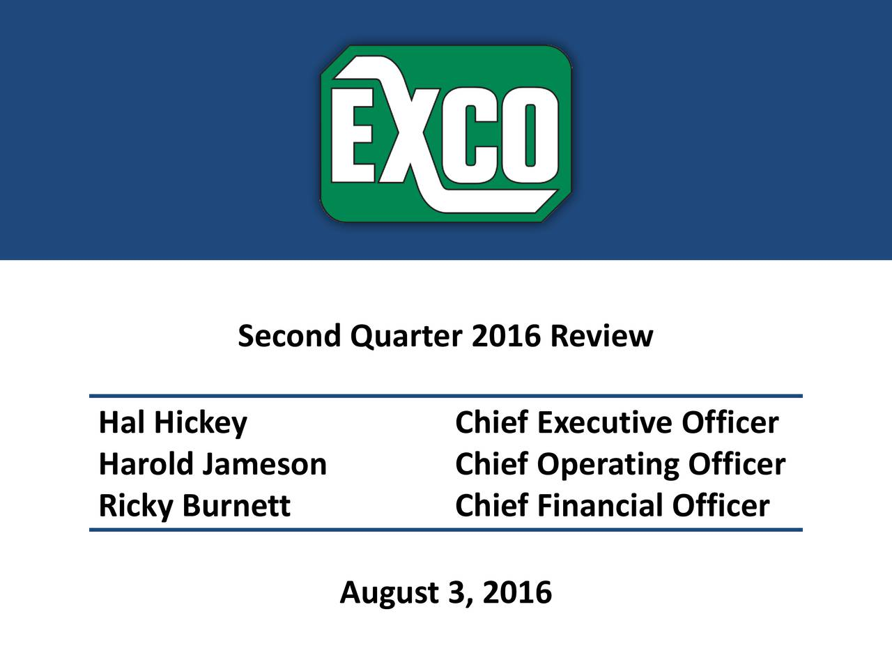 Hal Hickey Chief Executive Officer Harold Jameson Chief Operating Officer Ricky Burnett Chief Financial Officer August 3, 2016
