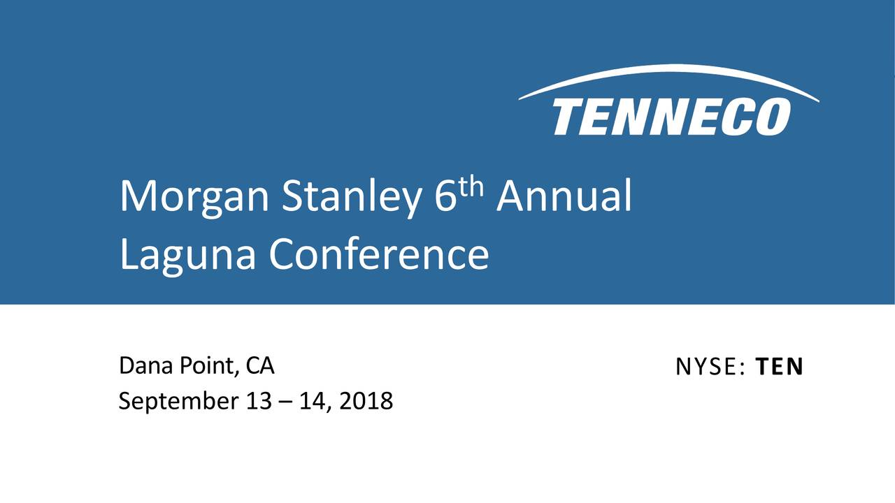 Morgan Stanley 6 Annual Laguna Conference Dana Point, CA NYSE: TEN September 13 – 14, 2018