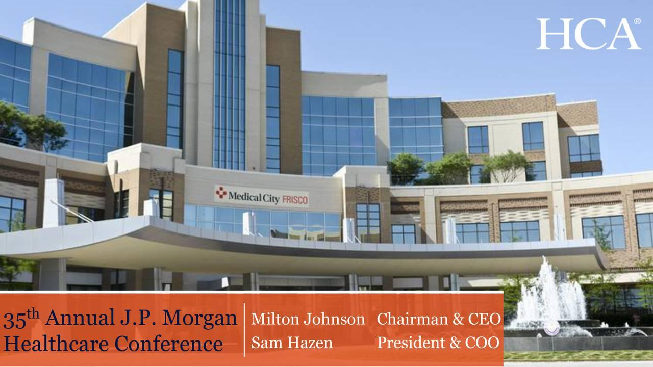 35 Annual J.P. Morgan Milton Johnson Chairman & CEO Healthcare Conference Sam Hazen President & COO
