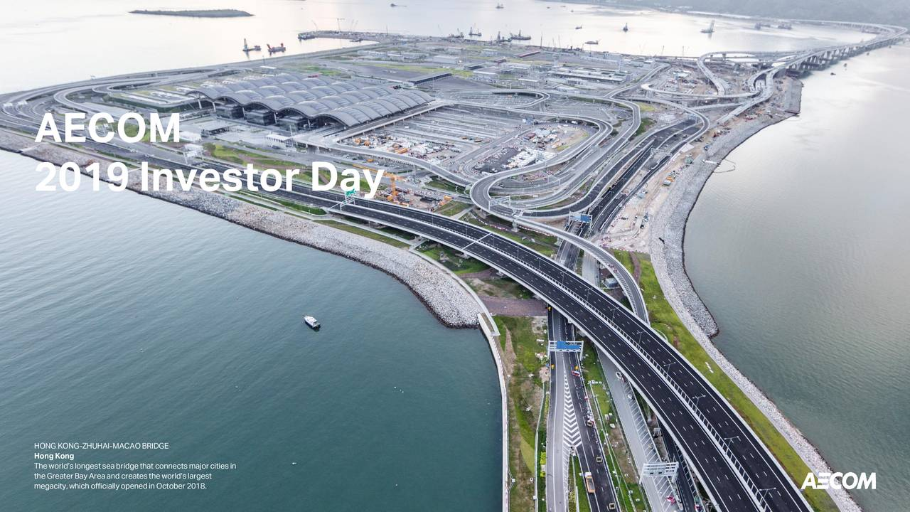 2019 Investor Day HONG KONG-ZHUHAI-MACAOBRIDGE Theworld'slongestseabridgethat connectsmajorcitiesin theGreaterBayAreaandcreatesthe world'slargest megacity,which officiallyopenedin October2018.