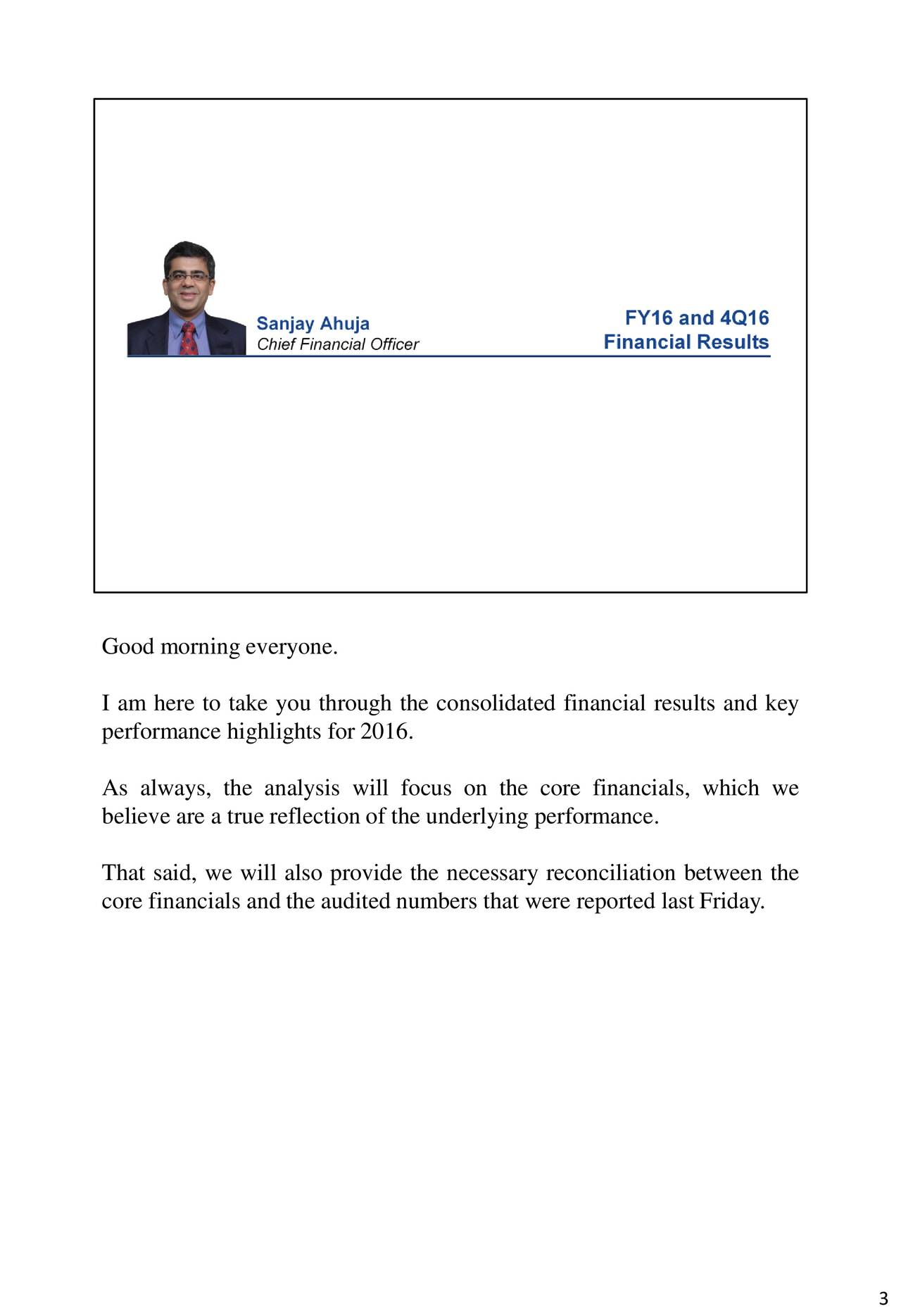 I am here to take you through the consolidated financial results and key performance highlights for 2016. As always, the analysis will focus on the core financials, which we believe are a true reflection of the underlying performance. That said, we will also provide the necessary reconciliation between the core financials and the audited numbers that were reported last Friday.