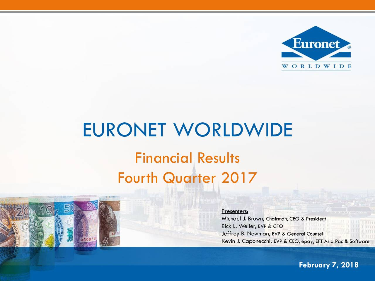 Financial Results Fourth Quarter 2017 Presenters: Michael J. BChairman, CEO & President Rick L. WeEVP & CFO Jeffrey B. NewEVP & General Counsel Kevin J. CaponEVP & CEO, epay, EFT Asia Pac & Software February 7, 2018