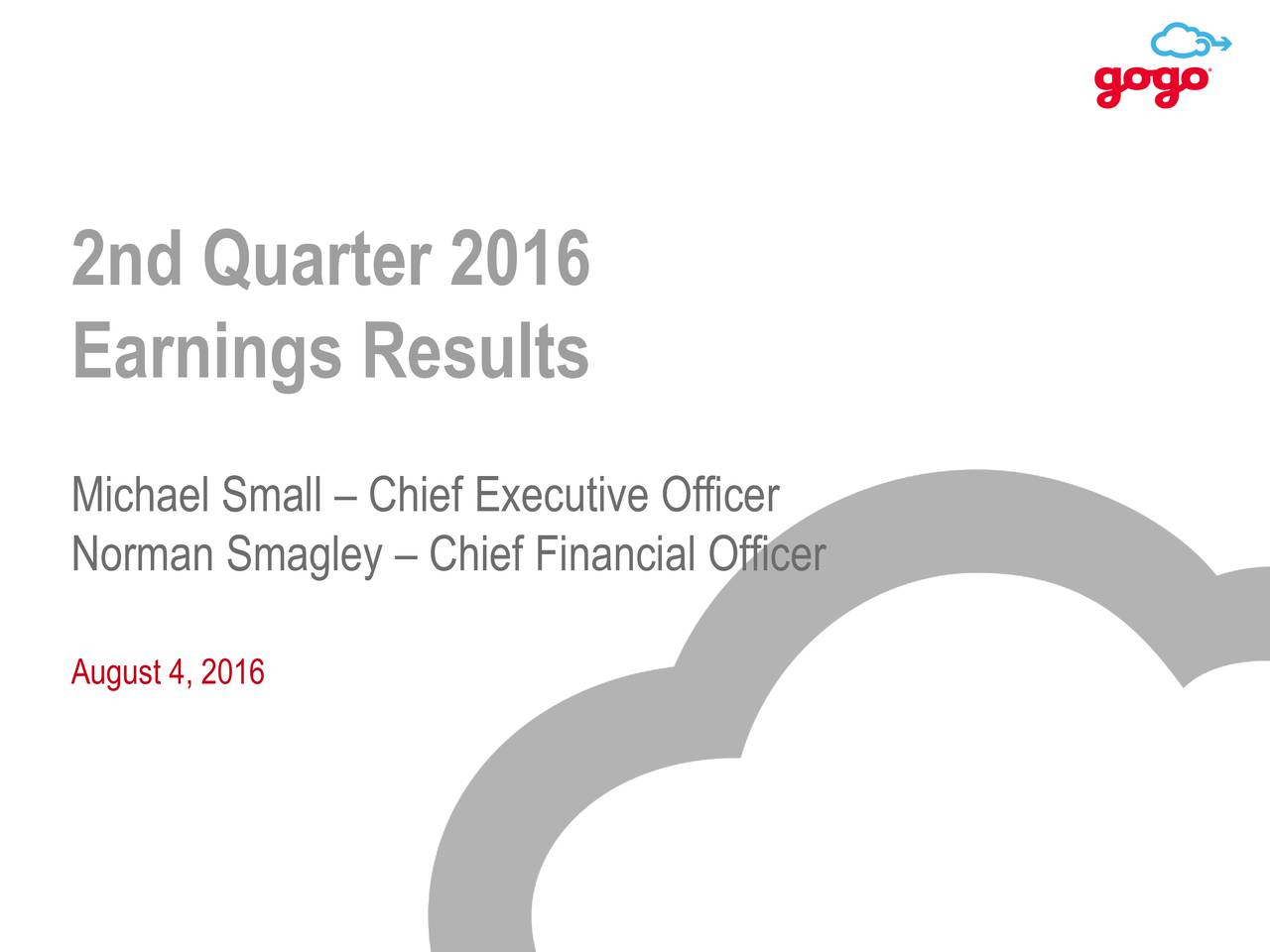 Earnings Results Michael Small  Chief Executive Officer Norman Smagley  Chief Financial Officer August 4, 2016