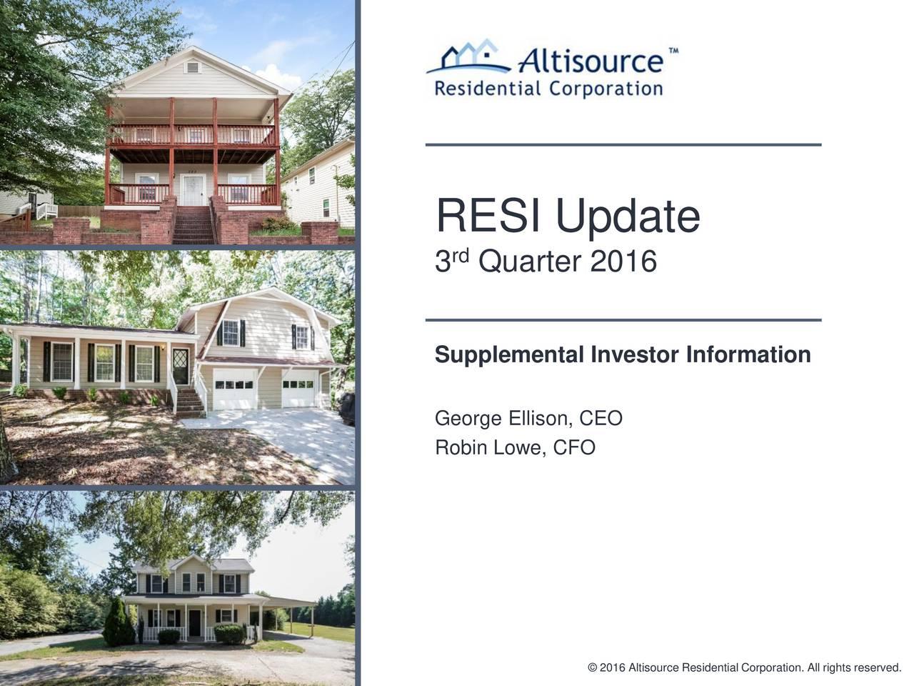 3 Quarter 2016 Supplemental Investor Information George Ellison, CEO Robin Lowe, CFO 2016 Altisource Residential Corporation. All rights reserved.