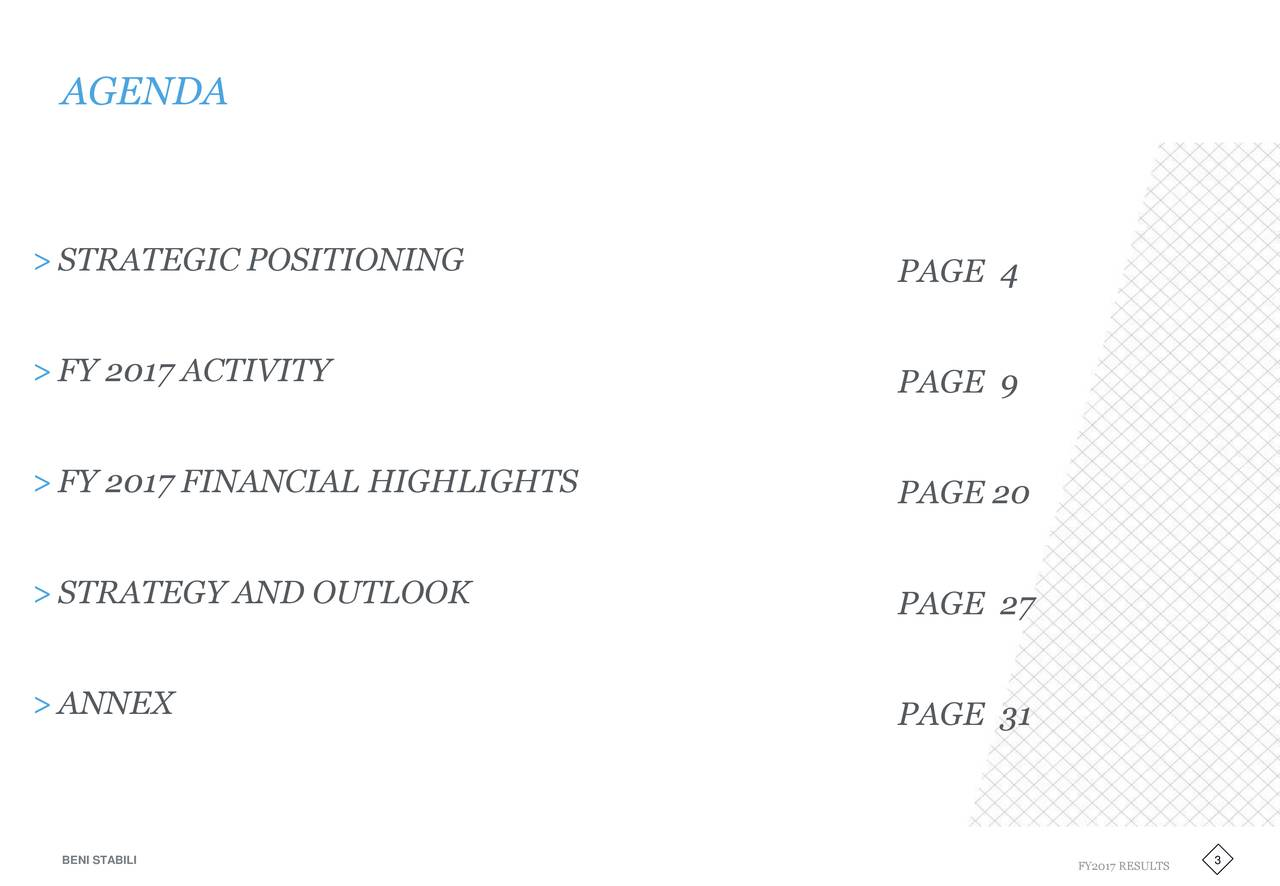 >STRATEGIC POSITIONING PAGE 4 >FY 2017 ACTIVITY PAGE 9 >FY 2017 FINANCIAL HIGHLIGHTS PAGE 20 >STRATEGY AND OUTLOOK PAGE 27 >ANNEX PAGE 31 BENI STABILI FY2017 RESULTS