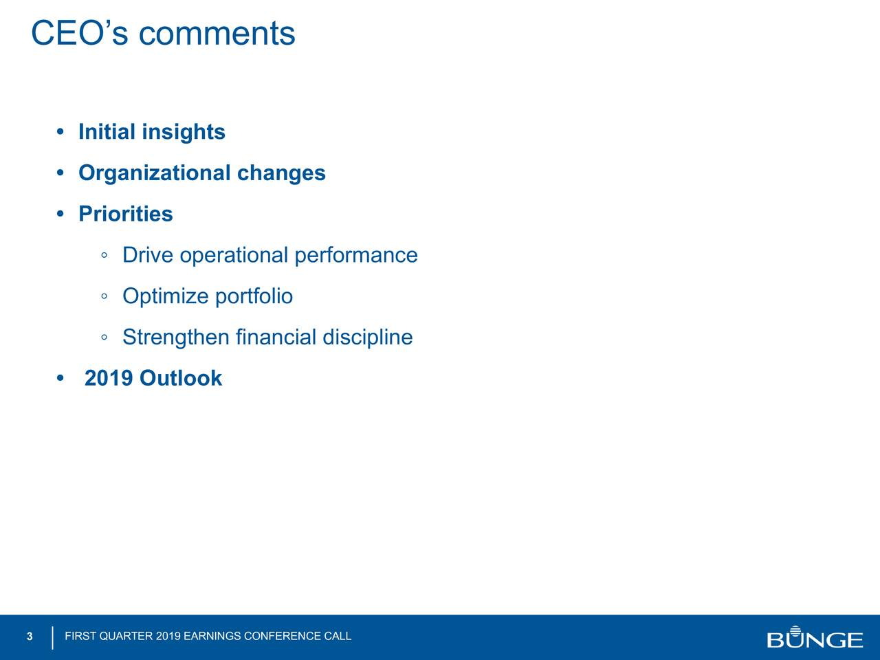 • Initial insights • Organizational changes • Priorities ◦ Drive operational performance #2 ◦ Optimize portfolio ◦ Strengthen financial discipline • 2019 Outlook 3 FIRST QUARTER 2019 EARNINGS CONFERENCE CALL