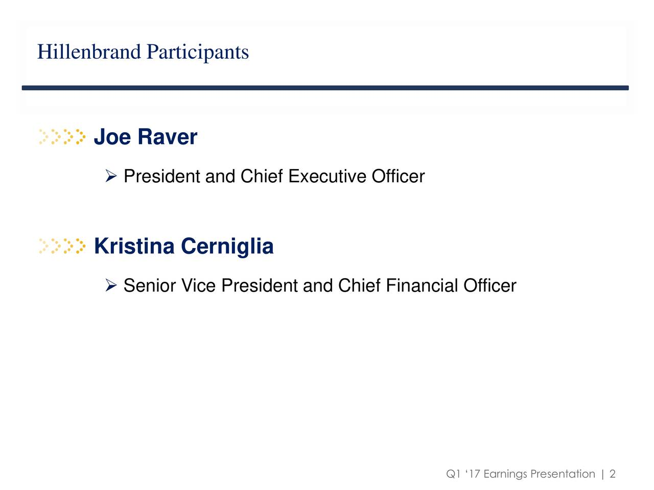Joe Raver President and Chief Executive Officer Kristina Cerniglia Senior Vice President and Chief Financial Officer Q1 17 Earnings Presentation | 2