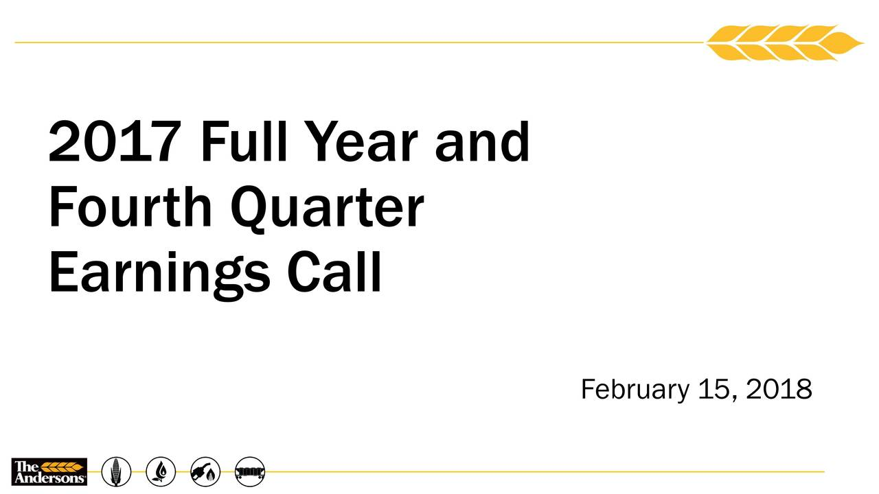 The Andersons, Inc. 2017 Q4 - Results - Earnings Call ...