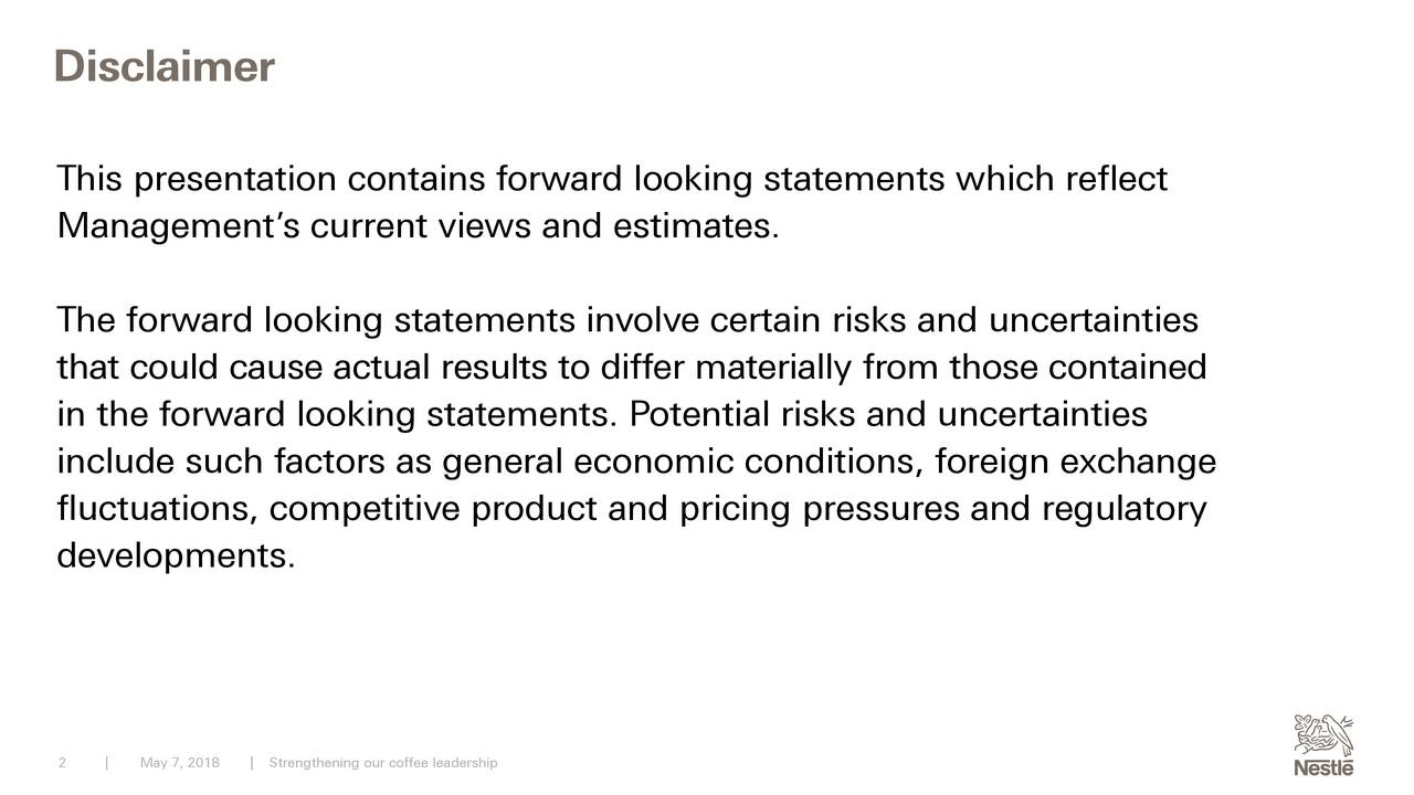 This presentation contains forward looking statements which reflect Management's current views and estimates. The forward looking statements involve certain risks and uncertainties that could cause actual results to differ materially from those contained in the forward looking statements. Potential risks and uncertainties include such factors as general economic conditions, foreign exchange fluctuations, competitive product and pricing pressures and regulatory developments. 2 | May 7, 20|Strengthening our coffee leadership