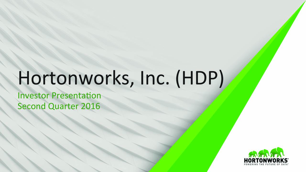 Investor Presentaon Second Quarter 2016 Page Hortonworks Inc. 2011  2016. All Rights Reserved