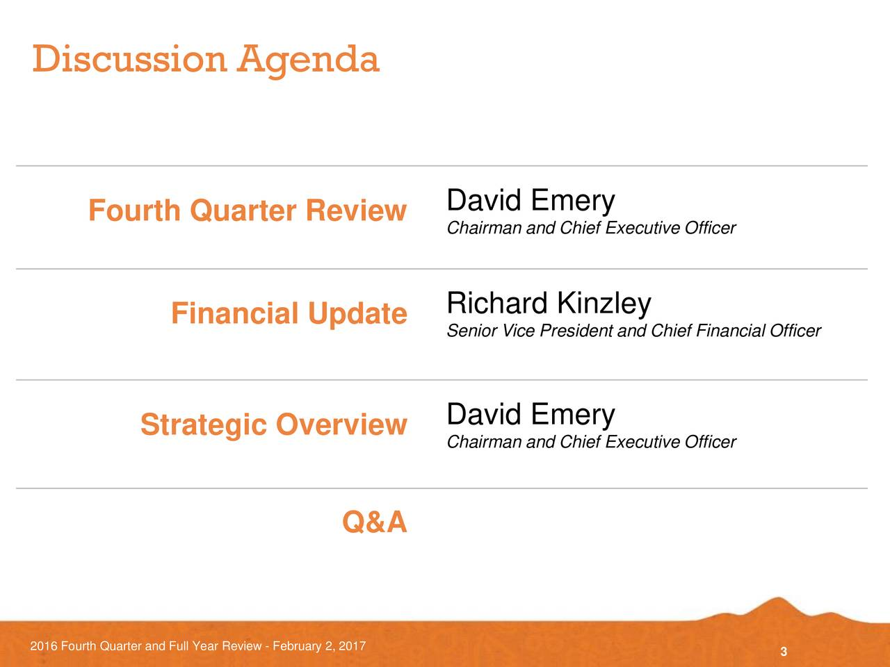 Fourth Quarter Review Chairman and Chief Executive Officer Financial Update Richard Kinzley Senior Vice President and Chief Financial Officer David Emery Strategic Overview Chairman and Chief Executive Officer Q&A 2016 Fourth Quarter and Full Year Review - February 2, 2017