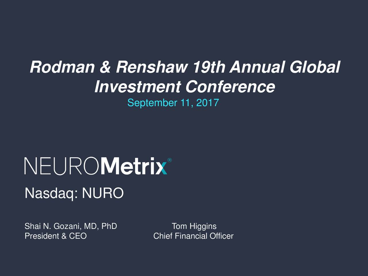 Investment Conference September 11, 2017 NEUROMetrix Nasdaq: NURO Shai N. Gozani, MD, PhD Tom Higgins President & CEO Chief Financial Officer