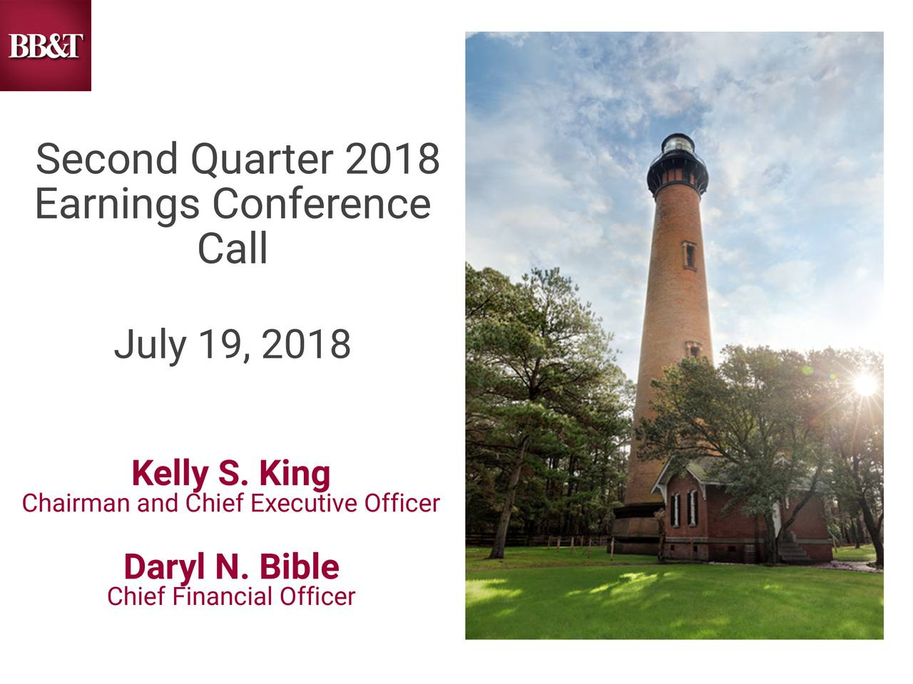 Earnings Conference Call July 19, 2018 Chairman and Chief Executive Officer Daryl N. Bible Chief Financial Officer